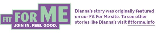 Dianna's story was originally featured on our Fit For Me site. To see other stories like Dianna's visit fitforme.info